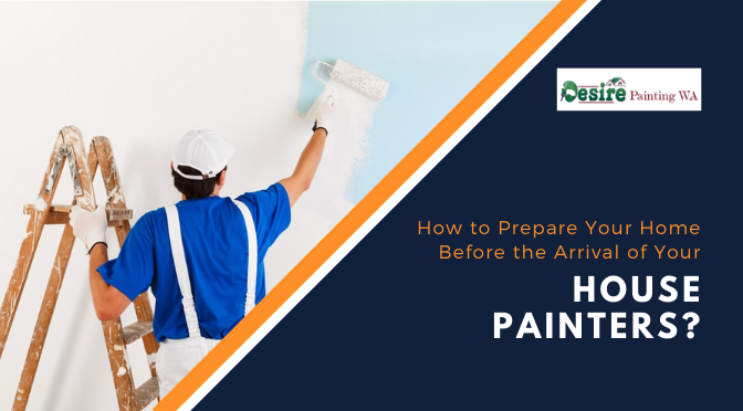 How to Prepare Your Home Before the Arrival of Your House Painters?